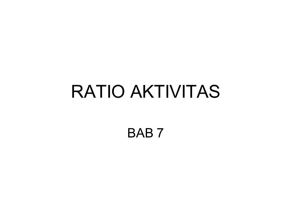 RATIO AKTIVITAS BAB 7
