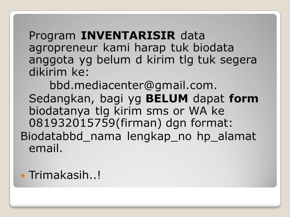 Program INVENTARISIR data agropreneur kami harap tuk biodata anggota yg belum d kirim tlg tuk segera dikirim ke: