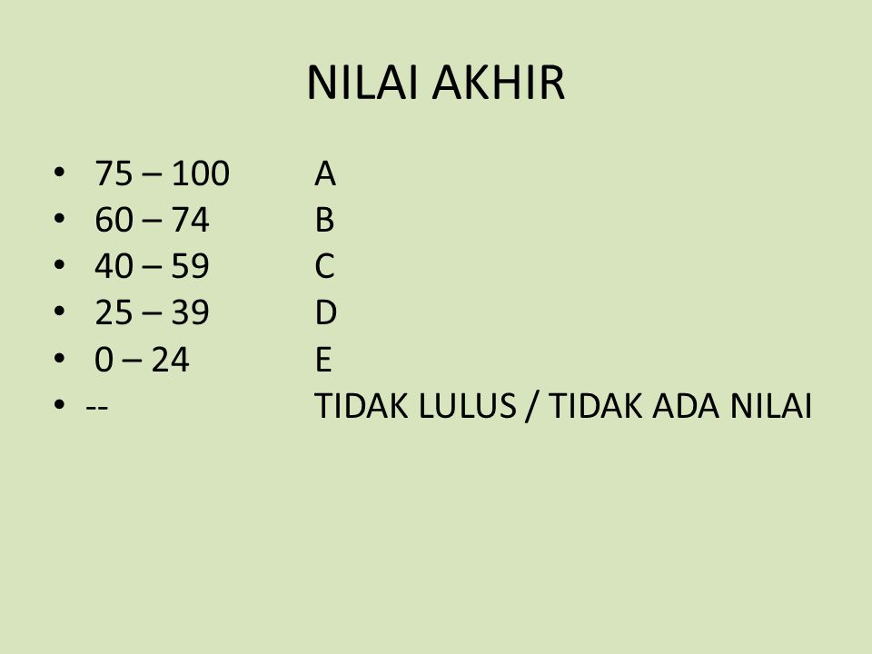 NILAI AKHIR 75 – 100 A 60 – 74 B 40 – 59 C 25 – 39 D 0 – 24 E