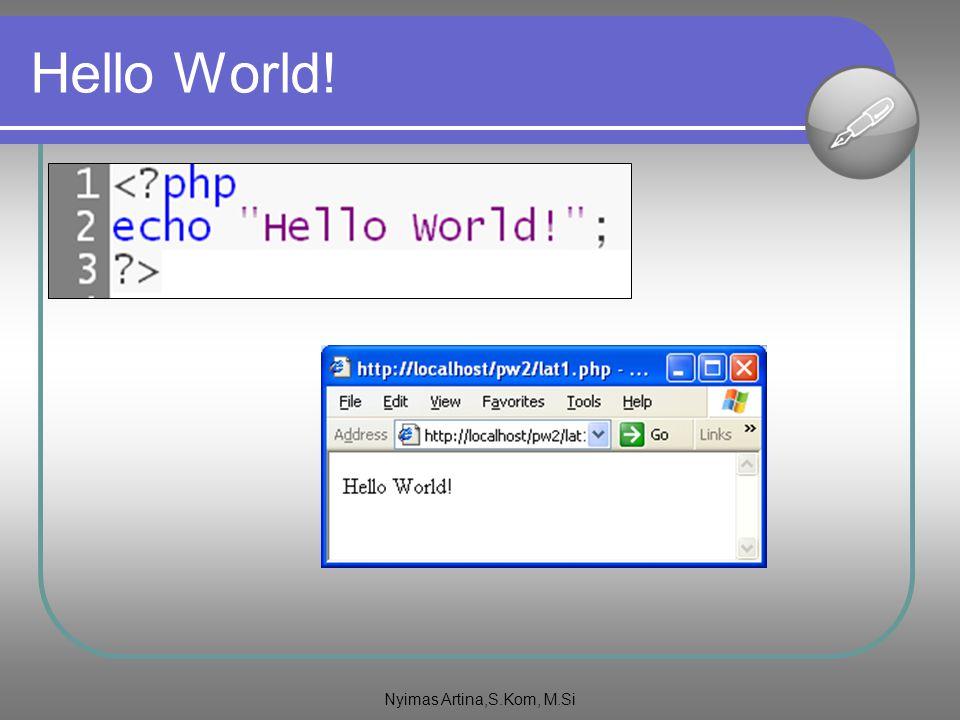 Hello World! Nyimas Artina,S.Kom, M.Si