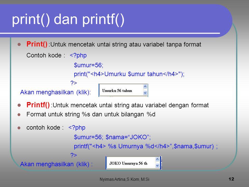 print() dan printf() Print() :Untuk mencetak untai string atau variabel tanpa format Contoh kode : < php.