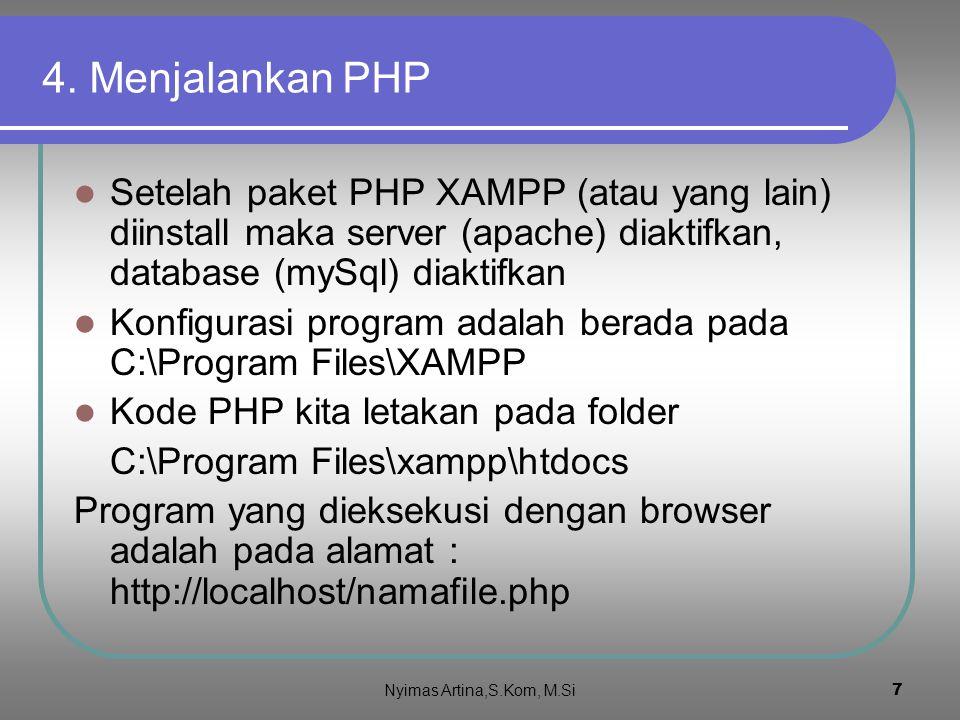 4. Menjalankan PHP Setelah paket PHP XAMPP (atau yang lain) diinstall maka server (apache) diaktifkan, database (mySql) diaktifkan.