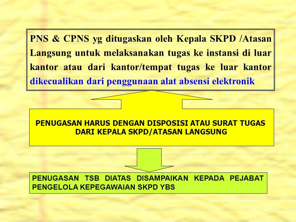PNS & CPNS yg ditugaskan oleh Kepala SKPD /Atasan Langsung untuk melaksanakan tugas ke instansi di luar kantor atau dari kantor/tempat tugas ke luar kantor dikecualikan dari penggunaan alat absensi elektronik