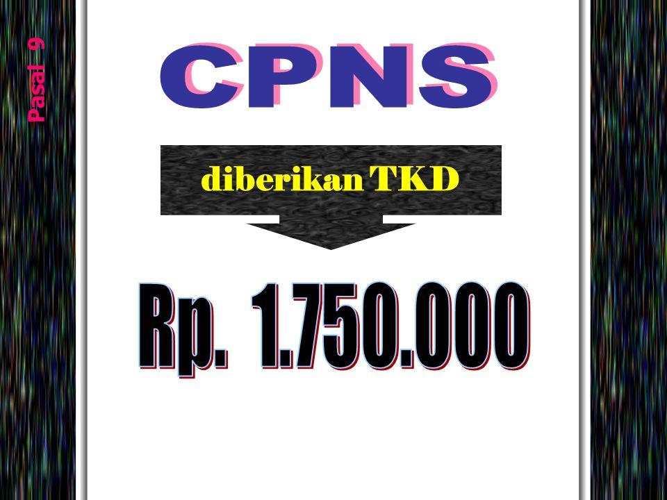 CPNS Pasal 9 diberikan TKD Rp. 1.750.000