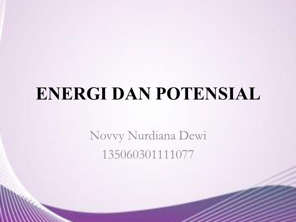 ENERGI DAN POTENSIAL Novvy Nurdiana Dewi 135060301111077