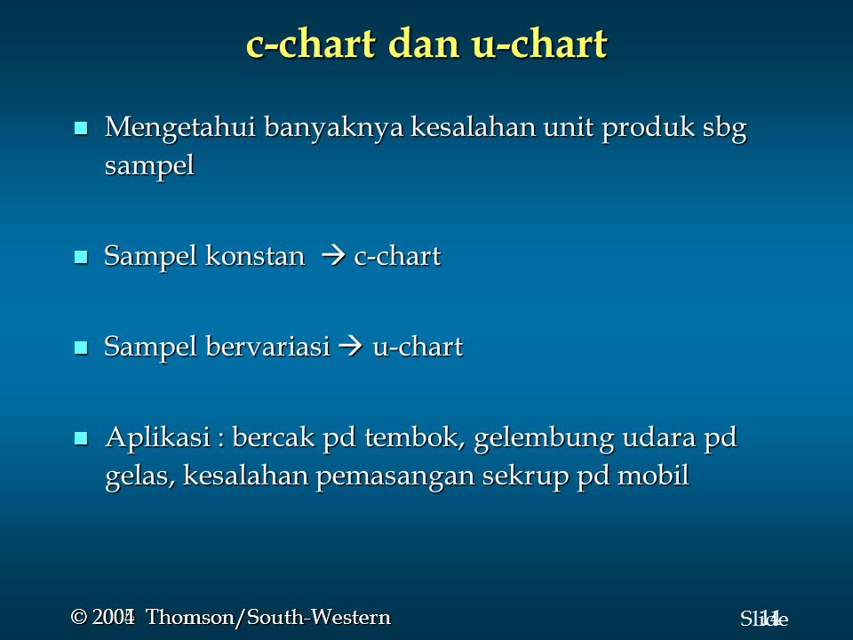 c-chart dan u-chart Mengetahui banyaknya kesalahan unit produk sbg sampel. Sampel konstan  c-chart.