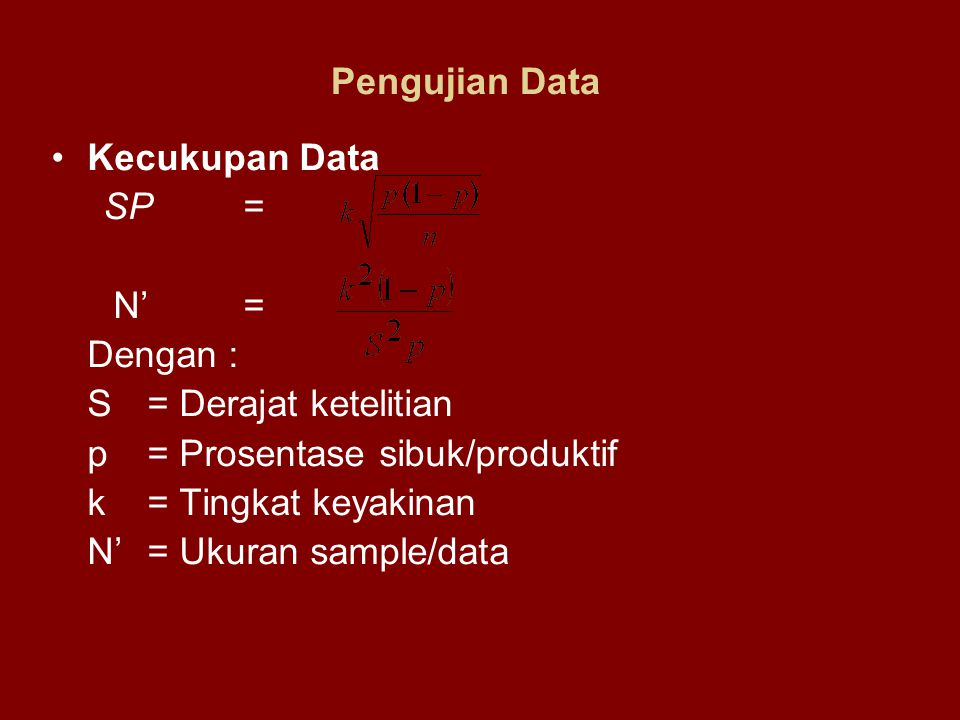 Pengujian Data Kecukupan Data. SP = N' = Dengan : S = Derajat ketelitian. p = Prosentase sibuk/produktif.