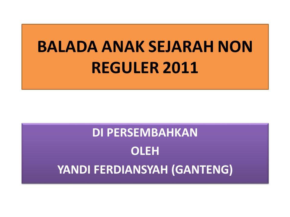 BALADA ANAK SEJARAH NON REGULER 2011