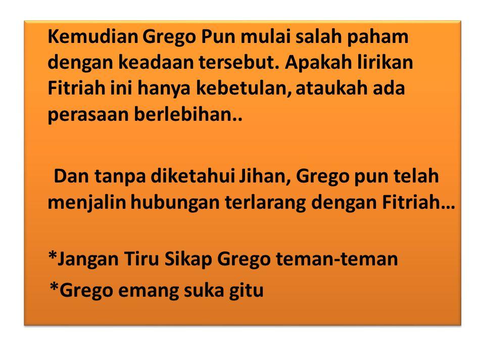 Kemudian Grego Pun mulai salah paham dengan keadaan tersebut