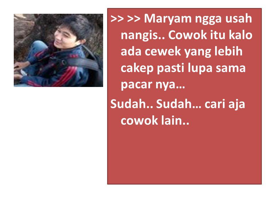 >> >> Maryam ngga usah nangis