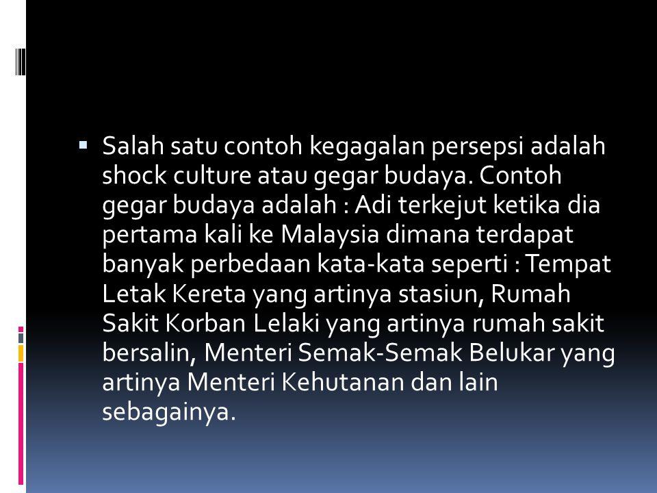 Salah satu contoh kegagalan persepsi adalah shock culture atau gegar budaya.