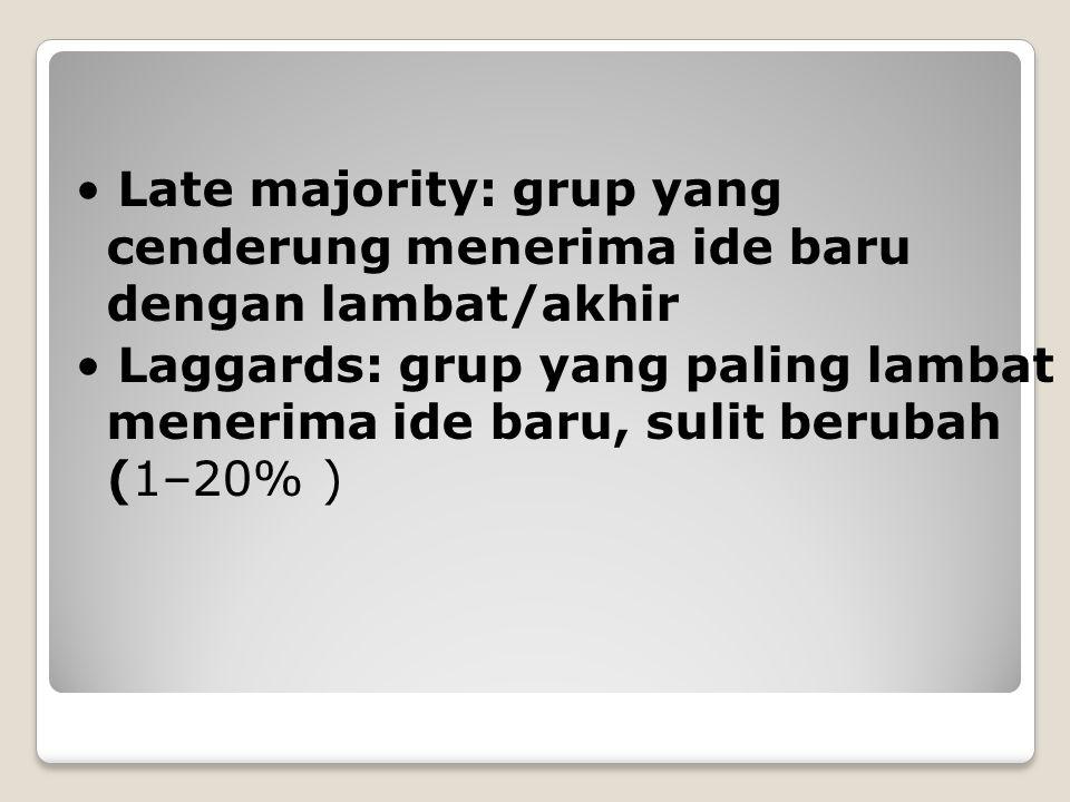 • Late majority: grup yang cenderung menerima ide baru dengan lambat/akhir • Laggards: grup yang paling lambat menerima ide baru, sulit berubah (1–20% )