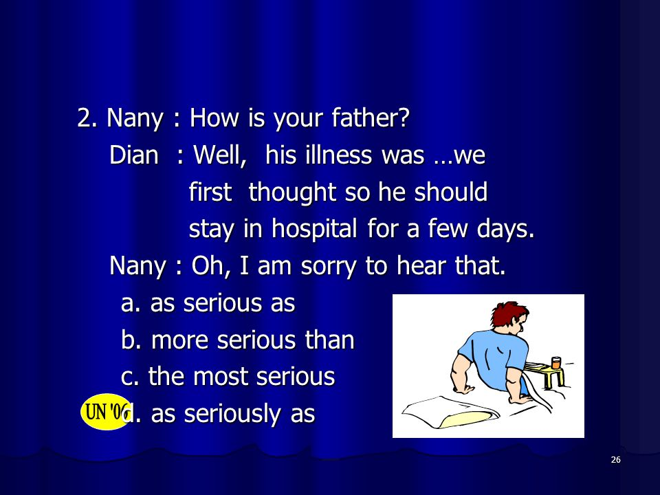2. Nany : How is your father