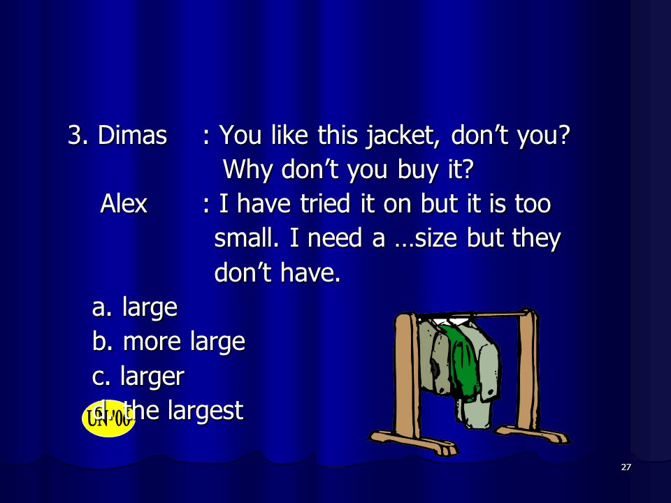 3. Dimas : You like this jacket, don't you