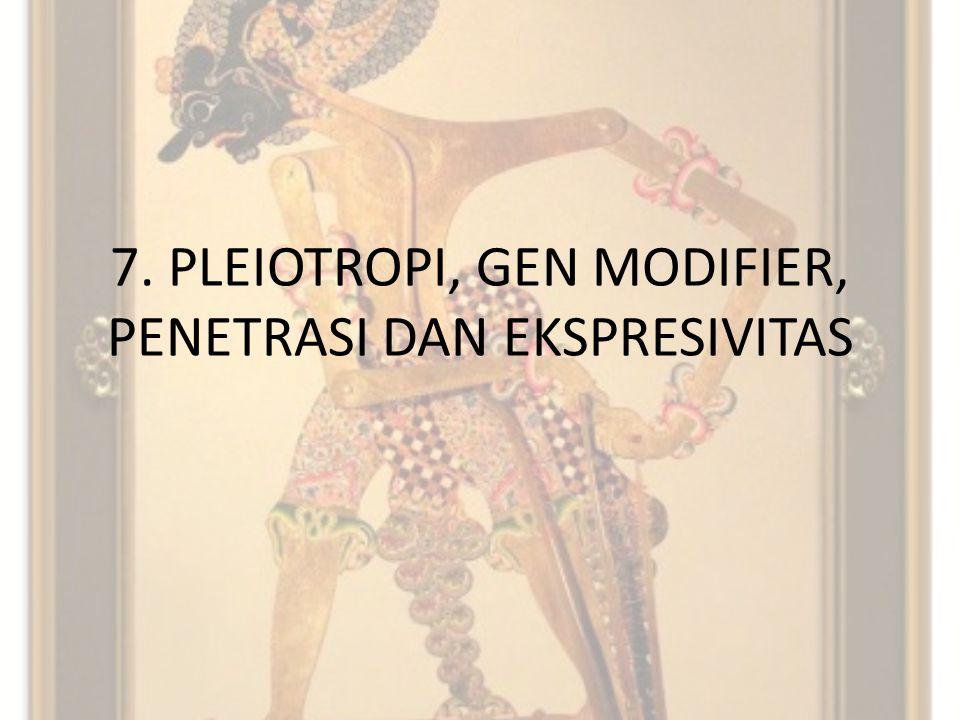 7. PLEIOTROPI, GEN MODIFIER, PENETRASI DAN EKSPRESIVITAS