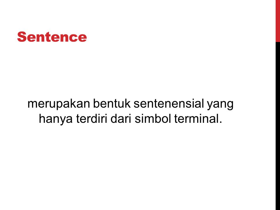 merupakan bentuk sentenensial yang hanya terdiri dari simbol terminal.