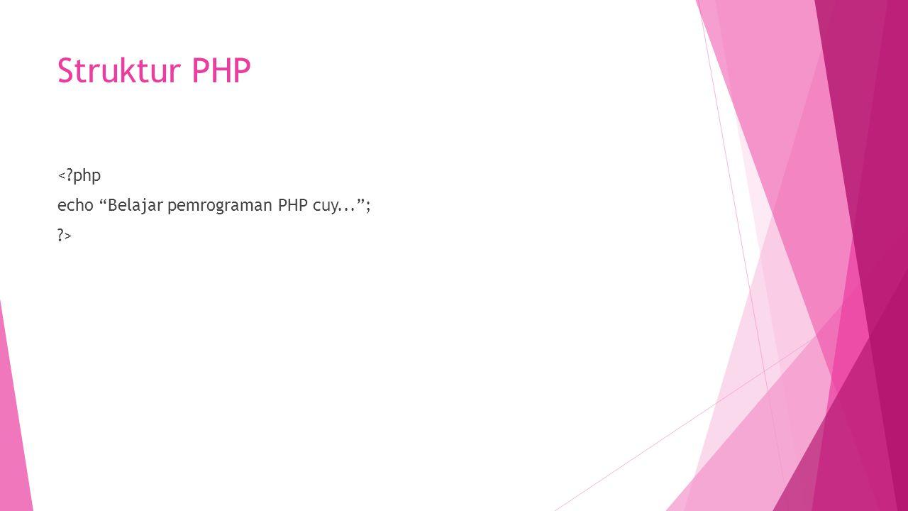 Struktur PHP < php echo Belajar pemrograman PHP cuy... ; >
