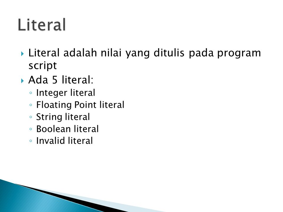 Literal Literal adalah nilai yang ditulis pada program script