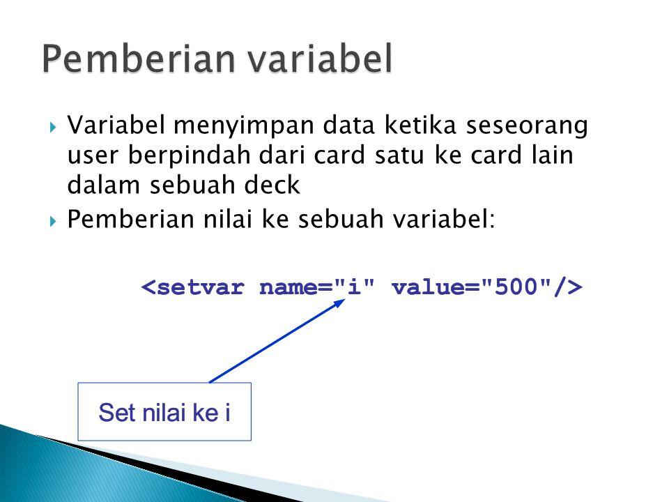 Pemberian variabel Variabel menyimpan data ketika seseorang user berpindah dari card satu ke card lain dalam sebuah deck.