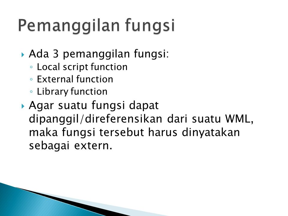Pemanggilan fungsi Ada 3 pemanggilan fungsi: Local script function. External function. Library function.