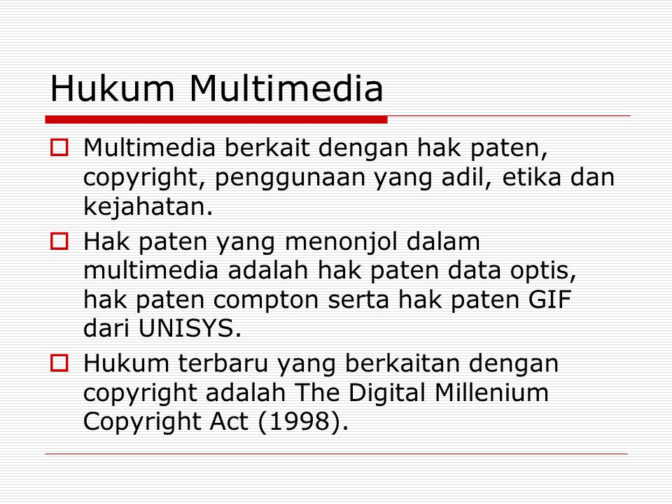 Hukum Multimedia Multimedia berkait dengan hak paten, copyright, penggunaan yang adil, etika dan kejahatan.