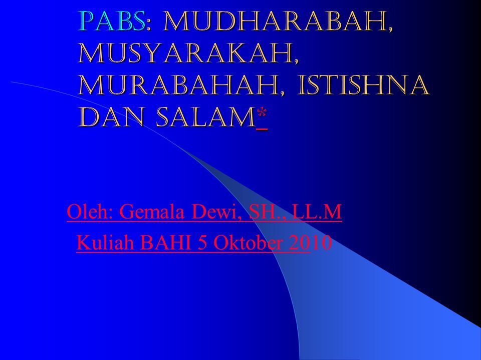 PABS: Mudharabah, Musyarakah, Murabahah, Istishna dan Salam*