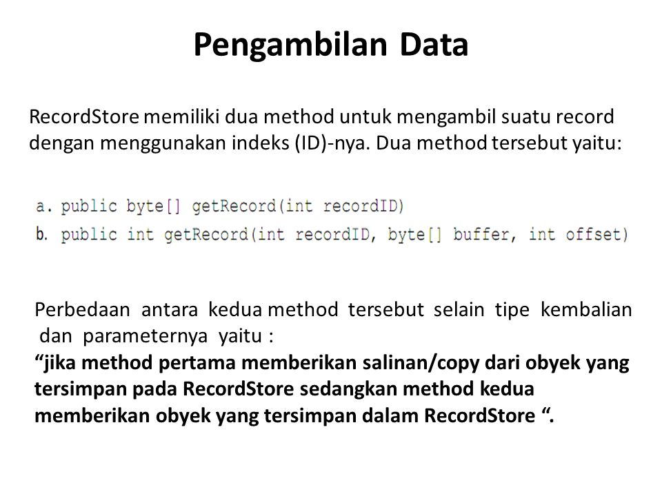 Pengambilan Data RecordStore memiliki dua method untuk mengambil suatu record dengan menggunakan indeks (ID)‐nya. Dua method tersebut yaitu: