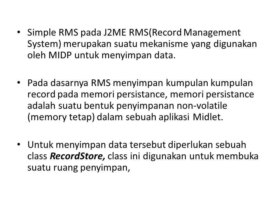 Simple RMS pada J2ME RMS(Record Management System) merupakan suatu mekanisme yang digunakan oleh MIDP untuk menyimpan data.