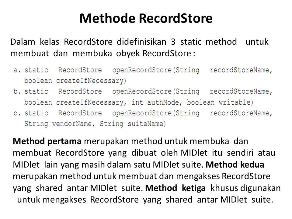 Methode RecordStore Dalam kelas RecordStore didefinisikan 3 static method untuk membuat dan membuka obyek RecordStore :