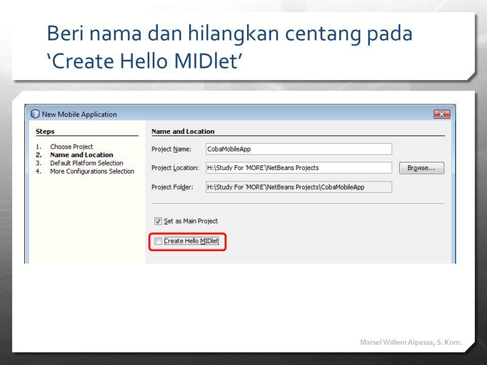 Beri nama dan hilangkan centang pada 'Create Hello MIDlet'
