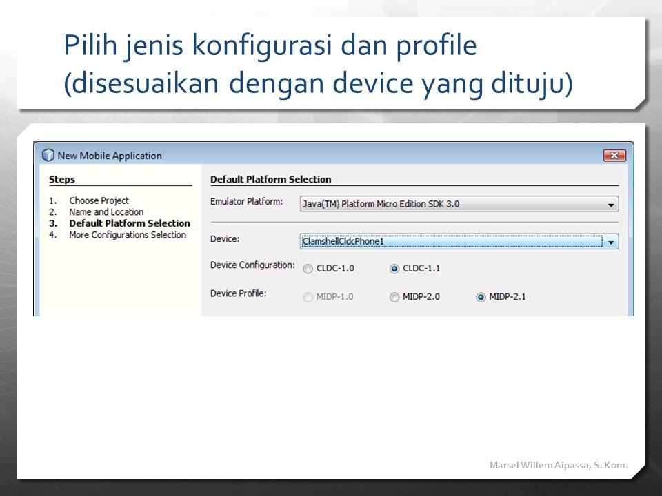 Pilih jenis konfigurasi dan profile (disesuaikan dengan device yang dituju)