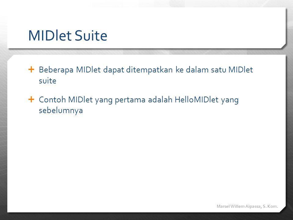 MIDlet Suite Beberapa MIDlet dapat ditempatkan ke dalam satu MIDlet suite. Contoh MIDlet yang pertama adalah HelloMIDlet yang sebelumnya.