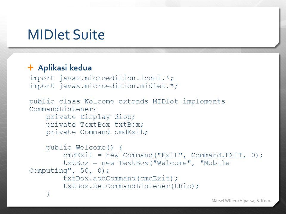 MIDlet Suite Aplikasi kedua import javax.microedition.lcdui.*;