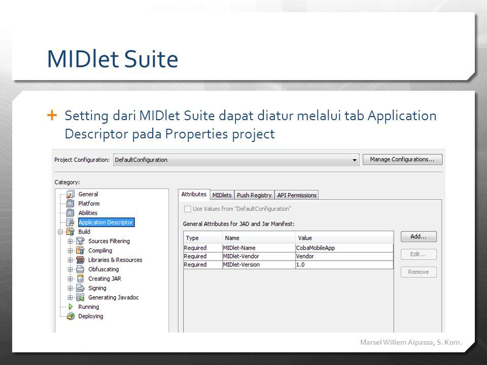 MIDlet Suite Setting dari MIDlet Suite dapat diatur melalui tab Application Descriptor pada Properties project.