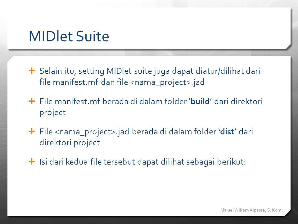 MIDlet Suite Selain itu, setting MIDlet suite juga dapat diatur/dilihat dari file manifest.mf dan file <nama_project>.jad.