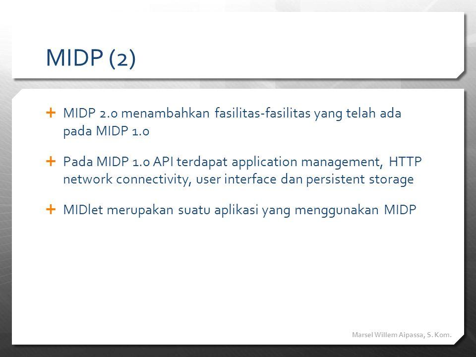 MIDP (2) MIDP 2.0 menambahkan fasilitas-fasilitas yang telah ada pada MIDP 1.0.