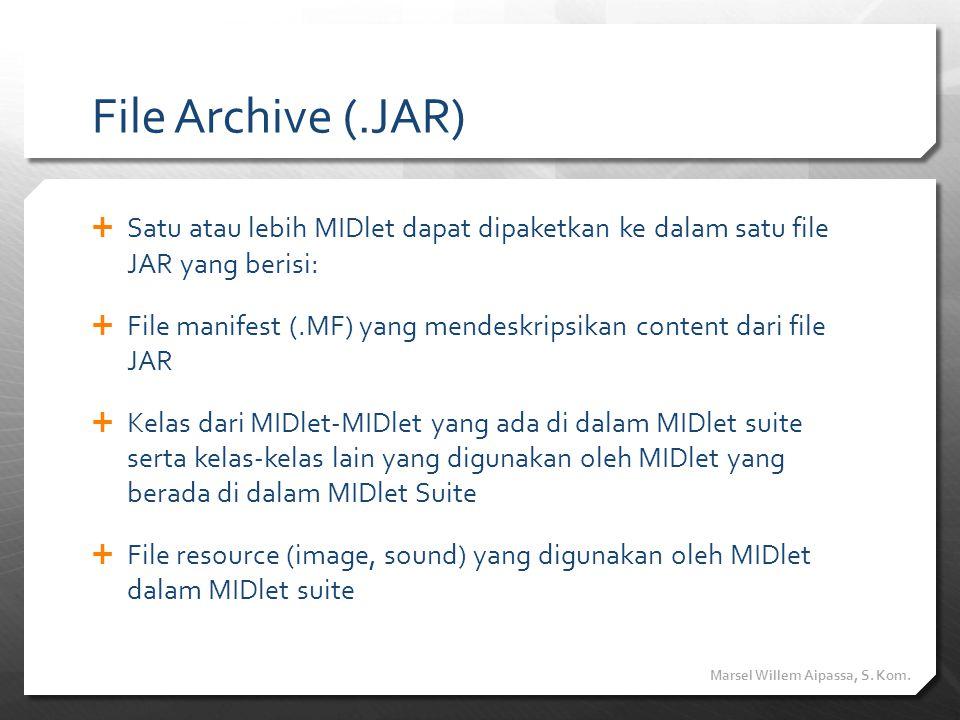 File Archive (.JAR) Satu atau lebih MIDlet dapat dipaketkan ke dalam satu file JAR yang berisi: