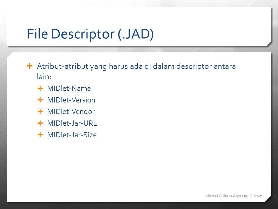 File Descriptor (.JAD) Atribut-atribut yang harus ada di dalam descriptor antara lain: MIDlet-Name.