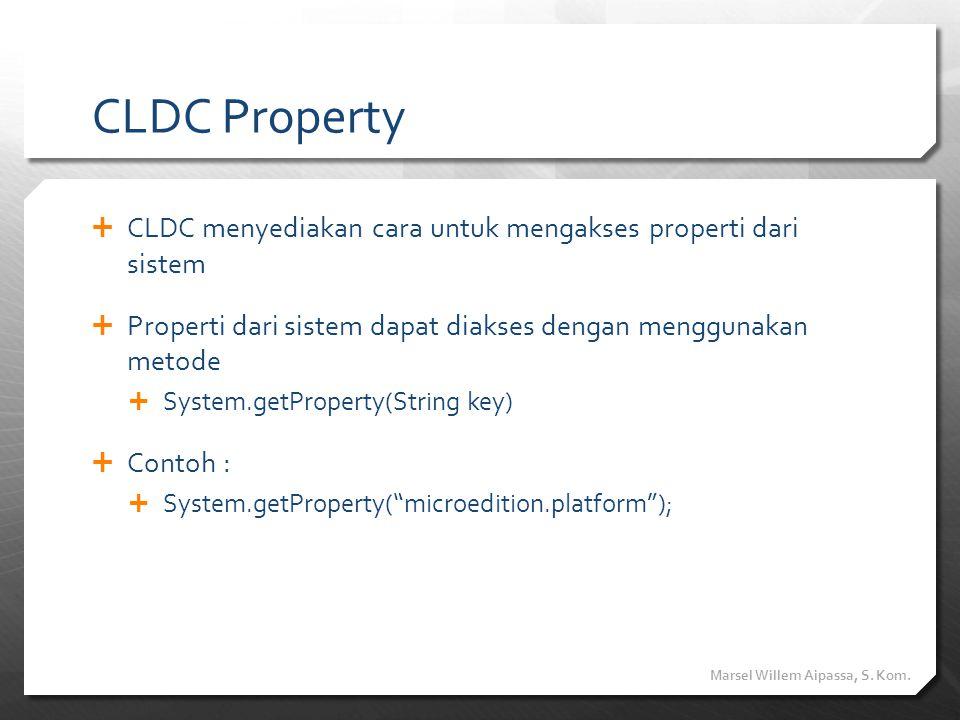 CLDC Property CLDC menyediakan cara untuk mengakses properti dari sistem. Properti dari sistem dapat diakses dengan menggunakan metode.