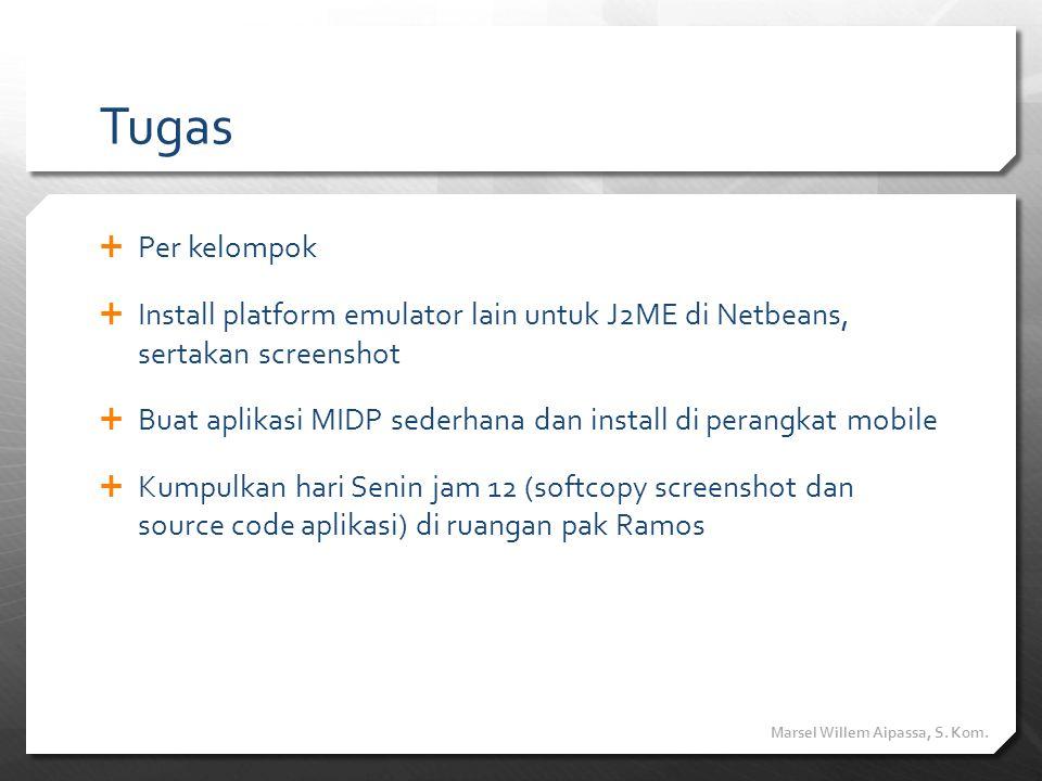 Tugas Per kelompok. Install platform emulator lain untuk J2ME di Netbeans, sertakan screenshot.