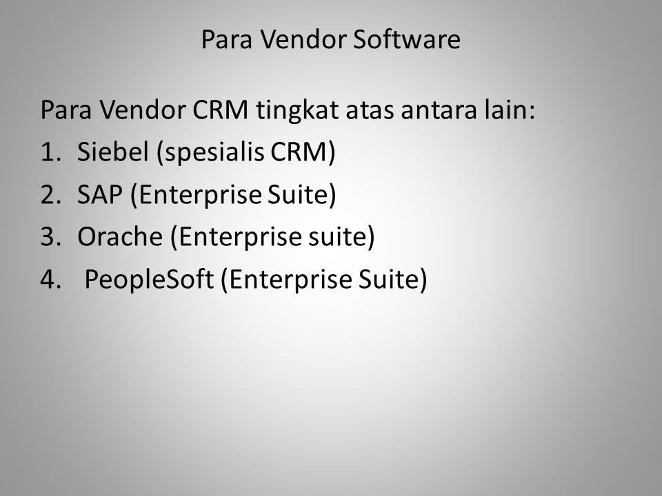 Para Vendor Software Para Vendor CRM tingkat atas antara lain: Siebel (spesialis CRM) SAP (Enterprise Suite)