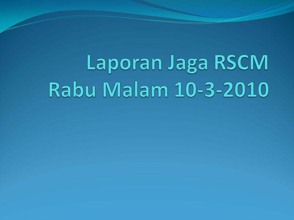 Laporan Jaga RSCM Rabu Malam 10-3-2010