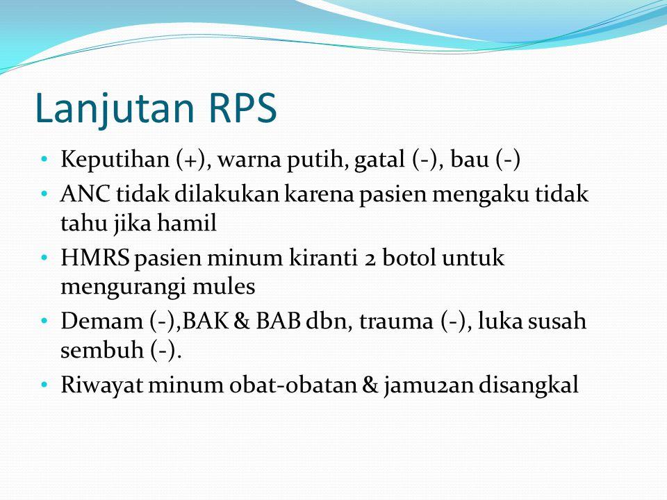 Lanjutan RPS Keputihan (+), warna putih, gatal (-), bau (-)