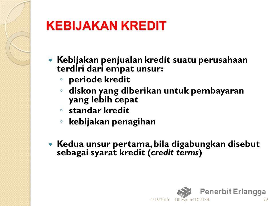KEBIJAKAN KREDIT Kebijakan penjualan kredit suatu perusahaan terdiri dari empat unsur: periode kredit.