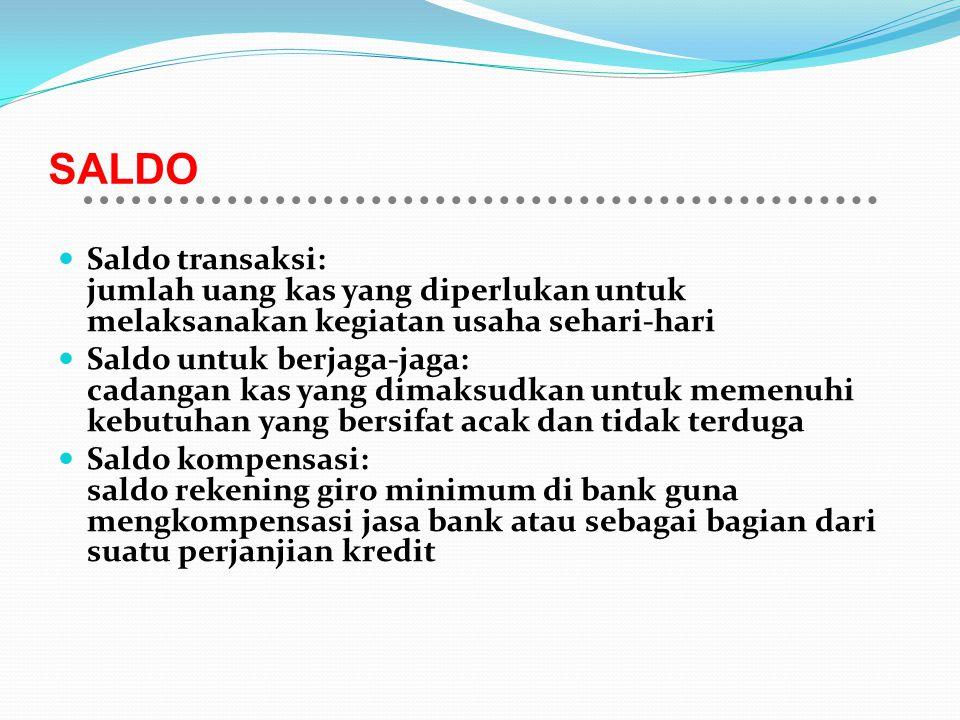 SALDO Saldo transaksi: jumlah uang kas yang diperlukan untuk melaksanakan kegiatan usaha sehari-hari.