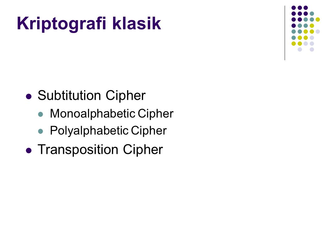 Kriptografi klasik Subtitution Cipher Transposition Cipher