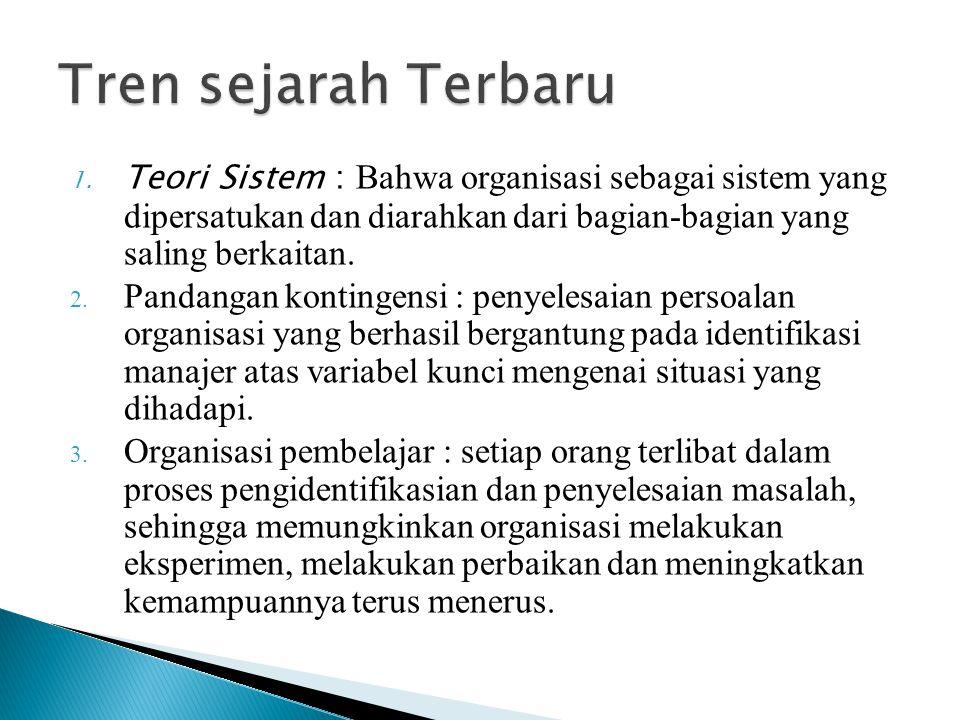 Tren sejarah Terbaru Teori Sistem : Bahwa organisasi sebagai sistem yang dipersatukan dan diarahkan dari bagian-bagian yang saling berkaitan.