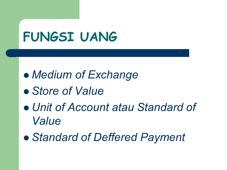 FUNGSI UANG Medium of Exchange Store of Value