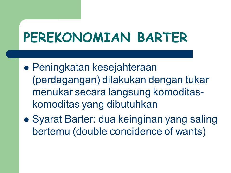 PEREKONOMIAN BARTER Peningkatan kesejahteraan (perdagangan) dilakukan dengan tukar menukar secara langsung komoditas-komoditas yang dibutuhkan.