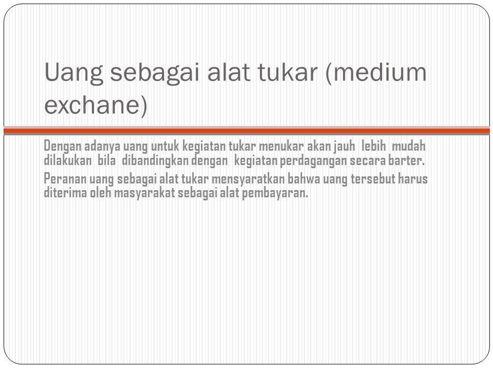 Uang sebagai alat tukar (medium exchane)